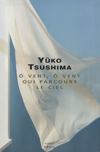 Yûko Tsushima - O vent, ô vent qui parcours le ciel.