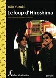 Yûko YUZUKI - Le loup d'Hiroshima.