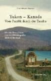 Yukon - Kanada. Von Pazifik durch die Tundra - Mit dem Fahrrad unter dem Sternbild des großen Bären zu den Inuit.