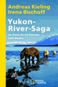 Yukon-River-Saga - Im Kanu durch Kanada und Alaska.