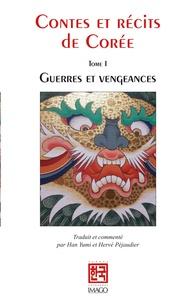 Yumi Han et Hervé Péjaudier - Contes et récits de Corée - Tome 1, Guerres et vengeances.