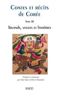 Yumi Han et Hervé Péjaudier - Contes et récits de Corée - Tome 3, Truands, veuves et fantômes.