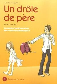 Yumi Unita - Un drôle de père Tome 3 : .