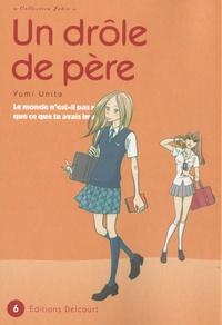 Yumi Unita - Un drôle de père Tome 6 : .