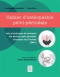 Yun Kyung de Montebello et André Métra - Cahier d'ostéopathie pelvi-périnéale - est et techniques de traitement des douleurs pelvi-périnéales chroniques chez l'homme (DPPC).
