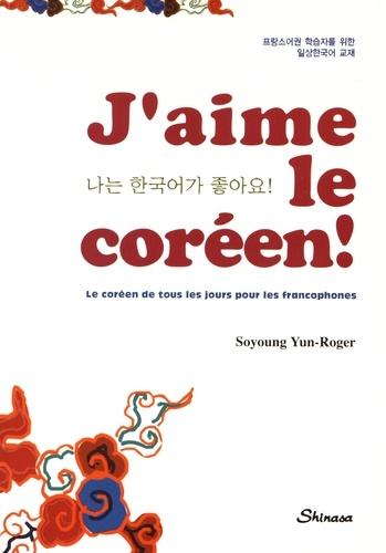 Yun-Roger Soyoung - J'aime le coréen ! - Le coréen de tous les jours pour les francophones. 1 CD audio