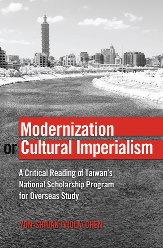 Yun-shiuan (viola) Chen - Modernization or Cultural Imperialism - A Critical Reading of Taiwan's National Scholarship Program for Overseas Study.