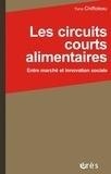 Yuna Chiffoleau - Les circuits courts alimentaires - Entre marché et innovation sociale.