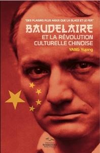 """Yuping Yang - Baudelaire et la poésie chinoise souterraine au temps de la Révolution culturelle - """"Des plaisirs plus aigus que la glace et le fer""""."""