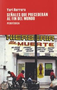 Yuri Herrera - Señales que precederán al fin del mundo.