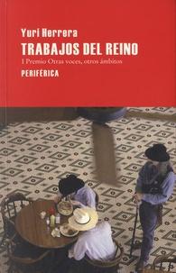 Yuri Herrera - Trabajos Del Reino - Premio otras voces, otros ambitos.