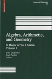 Yuri Tschinkel et Yuri Zarhin - Algebra, Arithmetic and Geometry - Volume 1.