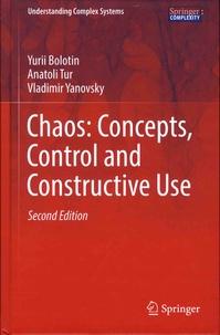 Yurii Bolotin et Anatoli Tur - Chaos: Concepts, Control and Constructive Use.
