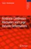 Yuriy Dimitrienko - Nonlinear Continuum Mechanics and Large Inelastic Deformations.