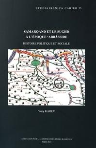 Yury Karev - Samarqand et le Sughd à l'époque 'abbasside - Histoire politique et sociale.