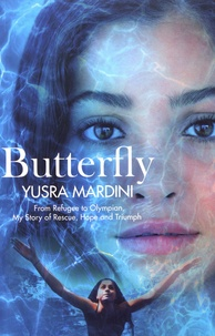 Yusra Mardini - Butterfly - From Refugee to Olympian, My Story of Rescue, Hope and Triumph.