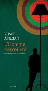 Yusuf Atilgan - L'Homme désoeuvré.