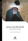 Yusuf Lopez Garcia - Jalâl-ud-Dîn Rûmi - L'alchimiste de l'amour (1207-1273).