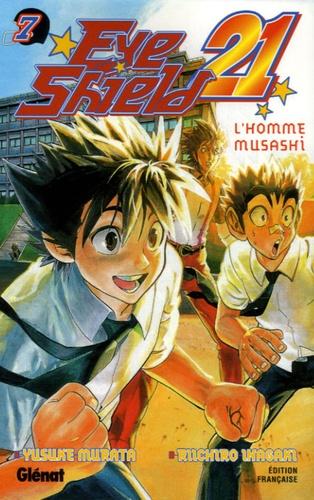 Yusuke Murata et Riichiro Inagaki - Eye Shield 21 Tome 7 : L'homme Musashi.