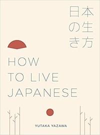 Yutaka Yazawa - How to Live Japanese.