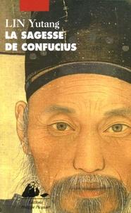 Yutang Lin - La sagesse de Confucius.