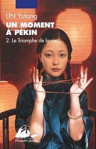Yutang Lin - Un moment à Pékin Tome 2 : Le triomphe de la vie.