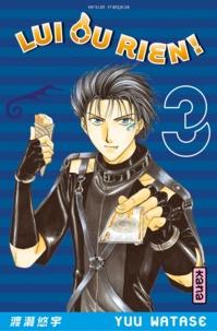 Yuu Watase - Lui ou rien ! Tome 3 : .