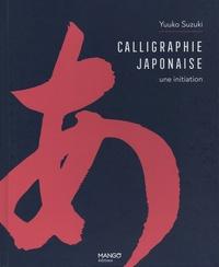 Yuuko Suzuki - Calligraphie japonaise - Une initiation.