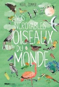 Yuval Zommer - Nos incroyables oiseaux du monde.