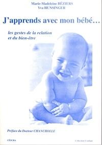 Yva Hunsinger et Marie-Madeleine Béziers - J'apprends avec mon bébé... - Les gestes de la relation et du bien-être.