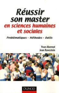 Yvan Abernot et Jean Ravestein - Réussir son master en sciences humaines et sociales - Problématiques, méthodes, outils.