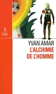 Yvan Amar - L'alchimie de l'homme - Le premier homme.