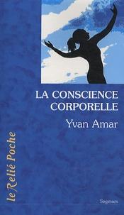 Yvan Amar - La conscience corporelle - Des exercices pour relier le corps à l'être.