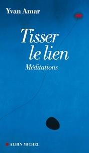 Yvan Amar - Tisser le lien - Méditations.