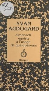 Yvan Audouard - Almanach égoïste à l'usage de quelques-uns.