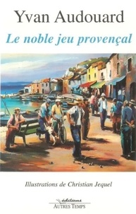 Yvan Audouard - Le noble jeu provençal.