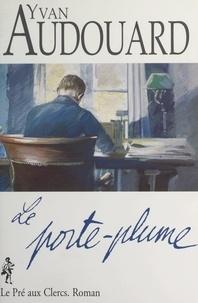 Yvan Audouard - Le porte-plume.
