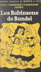 Yvan Audouard et Marcel-Étienne Grancher - Les nouvelles aventures de Marius et Olive (1). Les Robinsons de Bandol - Roman gai.