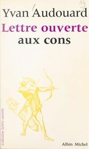 Yvan Audouard et Jean-Pierre Dorian - Lettre ouverte aux cons.