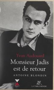 Yvan Audouard - Monsieur Jadis est de retour - Antoine Blondin.