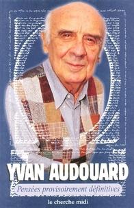 Yvan Audouard - Pensées provisoirement définitives.