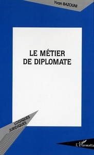 Yvan Bazouni - Le métier de diplomate.