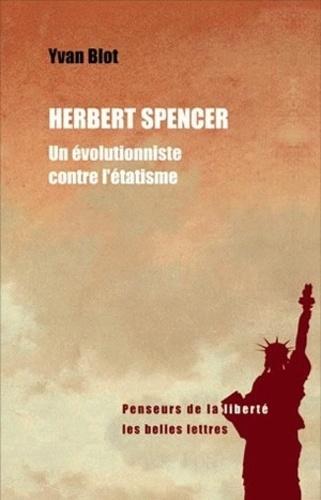 Yvan Blot - Herbert Spencer - Un évolutionniste contre l'étatisme.