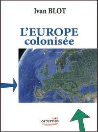 Yvan Blot - L'Europe colonisée.