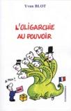 Yvan Blot - L'oligarchie au pouvoir.