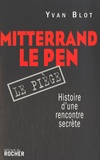 Yvan Blot - Mitterrand, Le Pen : le piège - Histoire d'une rencontre secrète.