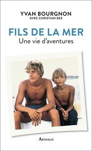 Yvan Bourgnon - Fils de la mer - Une vie d'aventures.