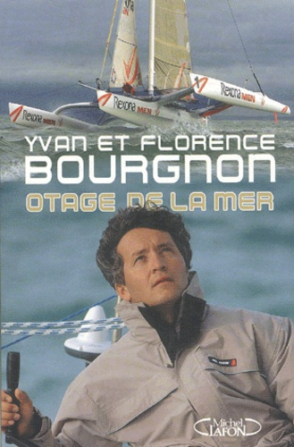 Yvan Bourgnon et Florence Bourgnon - Otage de la mer.