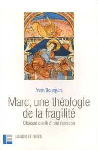 Yvan Bourquin - Marc, une théologie de la fragilité - Obscure clarté d'une narration.