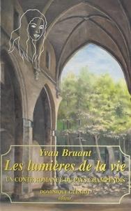 Yvan Bruant - Les lumières de la vie : un conte romancé du pays champenois.